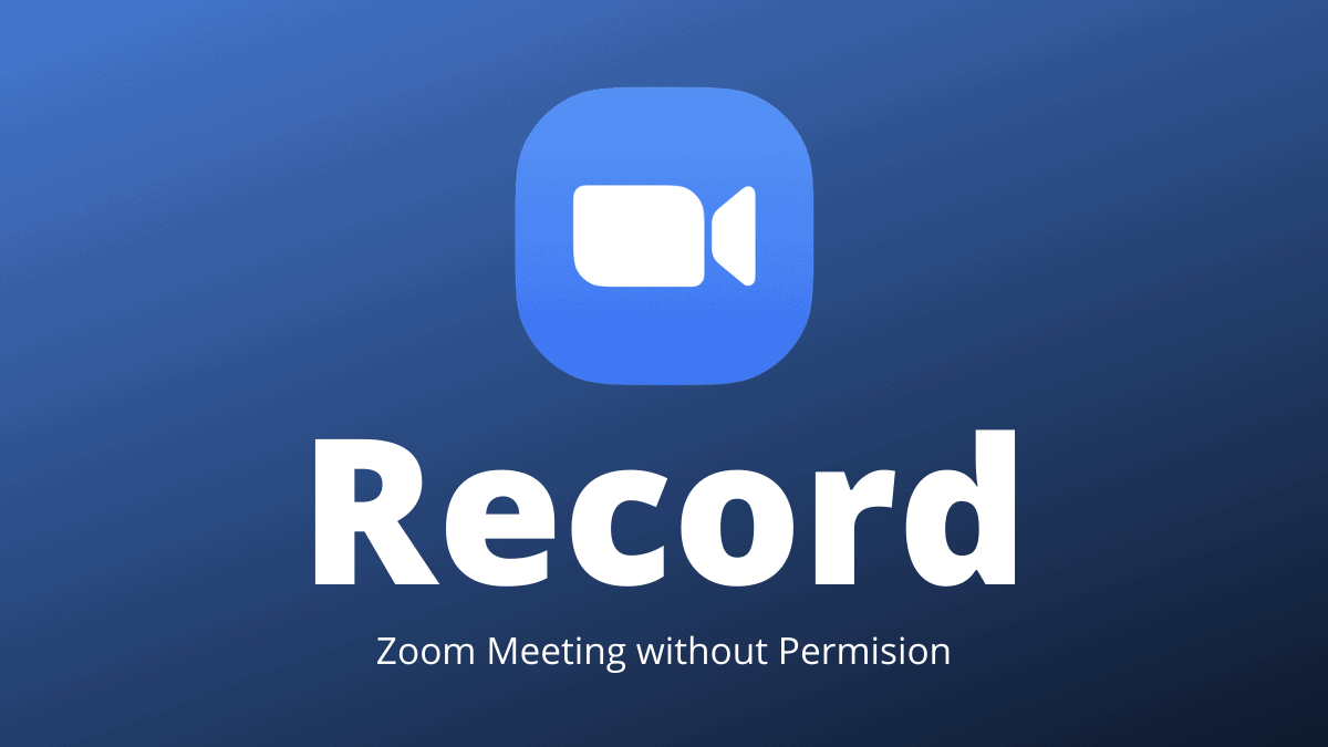 Record Zoom Meeting without Permission
