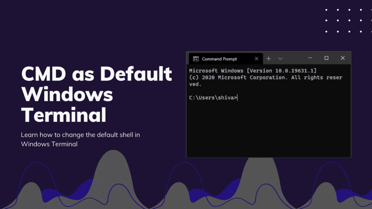 CMD as Default Windows Terminal