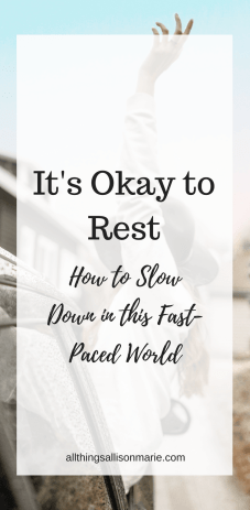 It's Okay to Rest + How to Slow Down