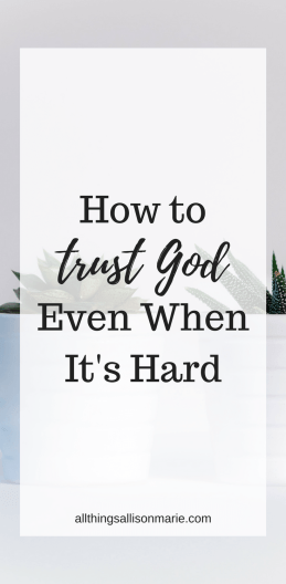 How to trust God even when it's hard.