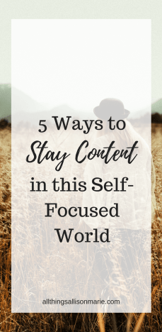 5 ways to stay content in this self-focused world