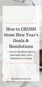 How to set attainable and meaningful New Year's Goals and Resolutions!