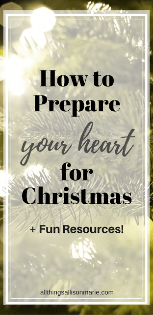 5 ways to prepare your heart for Christmas + lots of fun resources, mostly free!