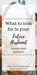 8 qualities and attributes to look for in your future husband.