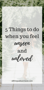 To the girl who feels unseen and unloved.