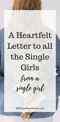 A heartfelt letter to all the single girls, from a single girl.