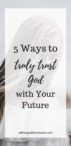 5 ways to truly trust God with your future! / How to trust God.