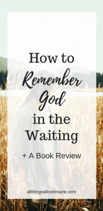 How to Remember God in the Waiting + A Book Review