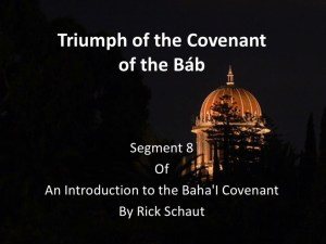 Segment 8: The Triumph of the Covenant of the Báb -by Rick Schaut