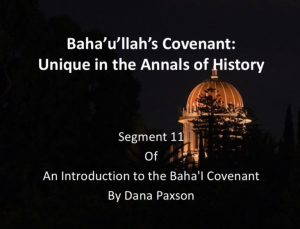 Segment 11- Baha'u'llah's Covenant: Unique in the Annals of History -by Dana Paxson
