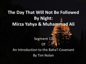 Segment 12: The Day That Will Not Be Followed By Night: Mirza Yahya & Muhammad Ali -by Tim Nolan