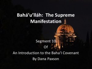 Segment 10 - Bahá'u'lláh: The Supreme Manifestation - by Dana Paxson