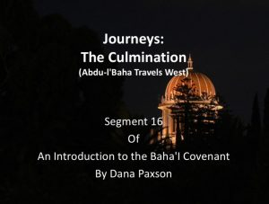 Segment 16: Journeys of Abdu'l-Baha: The Culmination -by Dana Paxson