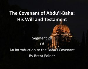 The Covenant of Abdu'l-Baha: His Will and Testament – by Brent Poirier