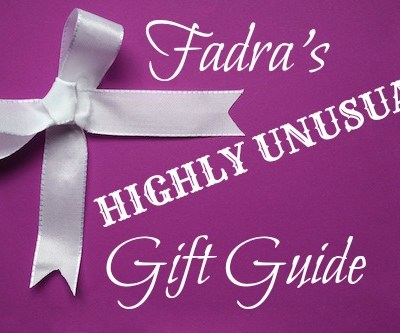 Fadra's First Ever Highly Unusual Gift Guide