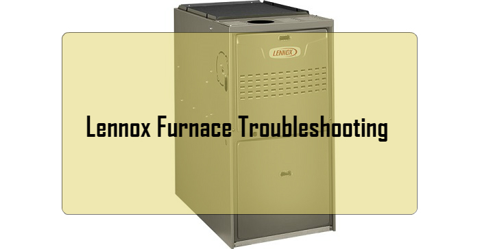Lennox Furnace Troubleshooting: Common Problems and Solutions