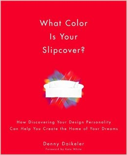 Cover of What Color Is Your Slipcover? By Denny Daikeler. Interior design book. Coffee with Courtney Book Club 2020