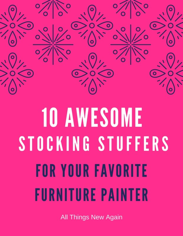 10 Awesome Stocking Stuffers for Your Favorite Furniture Painter | Gift Ideas for Painters | Holiday Gift Guide for Furniture Painters