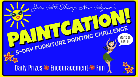 All Things New Again's PAINTCATION 2018, a 5-Day Furniture Painting Challenge starts on August 6. Free to join and all furniture painting skill levels are welcome! Daily prizes! Encouragement! Fun!