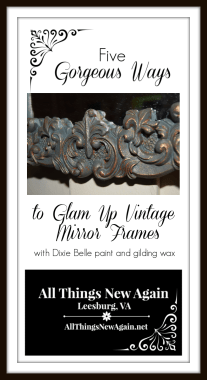 Five Gorgeous Ways to Glam Up Vintage Mirror Frames | Dixie Belle Paint | Dixie Belle Gilding Wax | All Things New Again