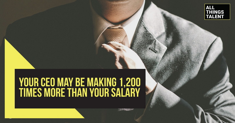 Your CEO May Be Making 1,200 Times More Than Your Salary