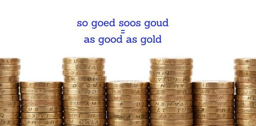 so goed  soos goud = as good as gold (completely genuine)