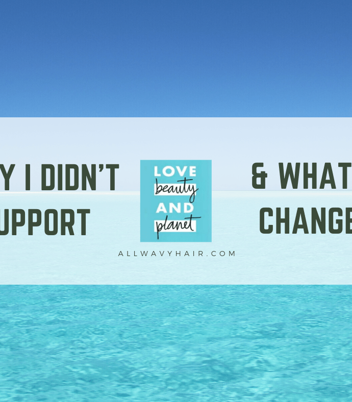Why I Didn't Support Love Beauty and Planet for Wavy Hair and WHAT CHANGED MY MIND.