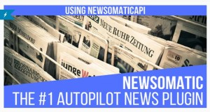 Read more about the article Newsomatic 3.1.0 Nulled – Automatic News Post Generator Plugin for WordPress