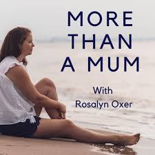 More Than A Mum Podcast with Rosalyn Oxer