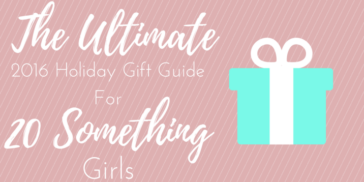 The Ultimate 2016 Gift Guide for 20 Something Girls