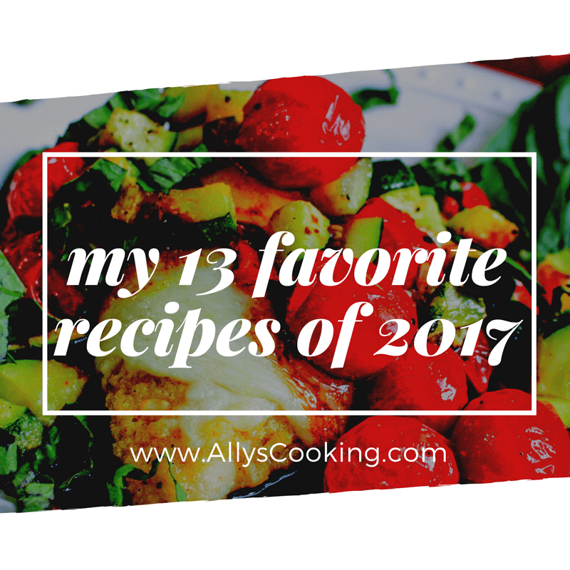 My 13 Favorite Ally's Cooking Recipes of 2017