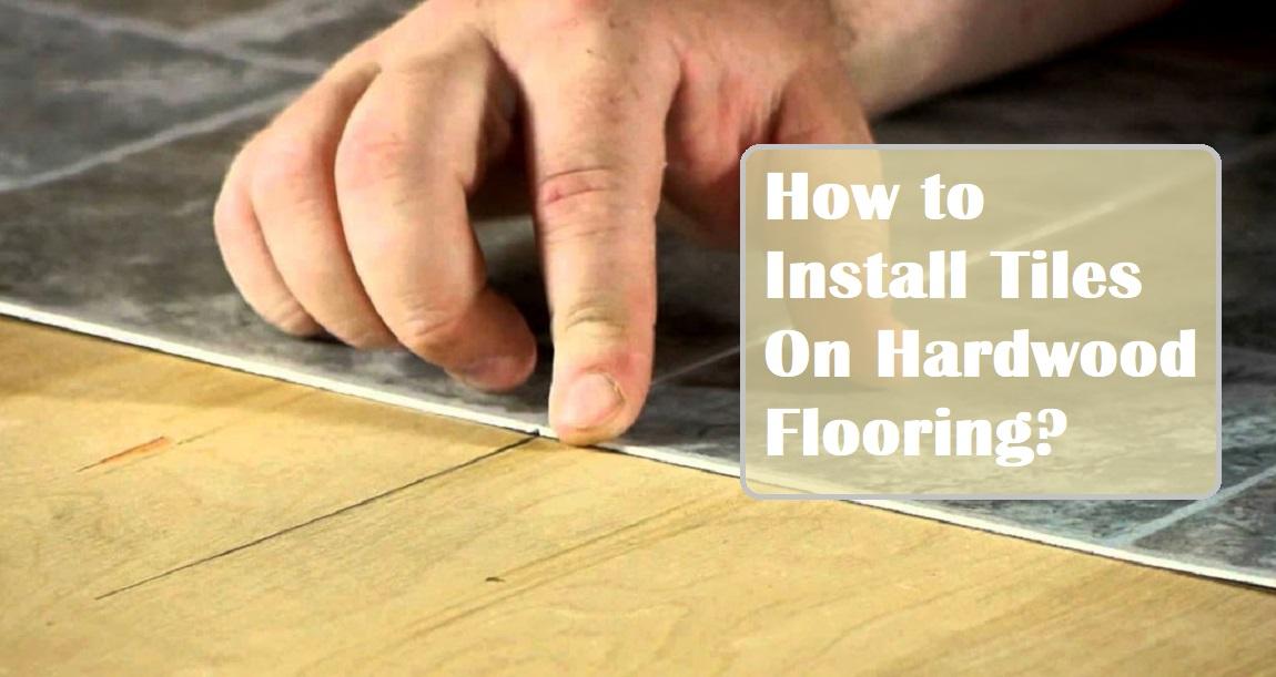 install tiles on hardwood flooring