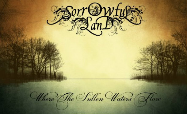 SORROWFULL LAND –  Where The Sullen Waters Flow