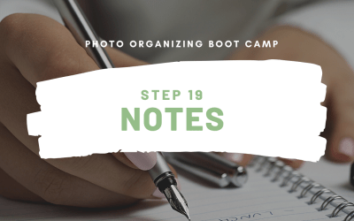 Photo Organizing Boot Camp – STEP 19 – NOTES