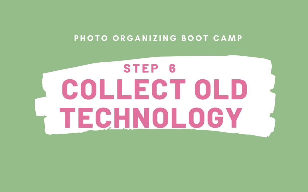 Photo Organizing Boot Camp: STEP 6 – COLLECT OLD TECHNOLOGY
