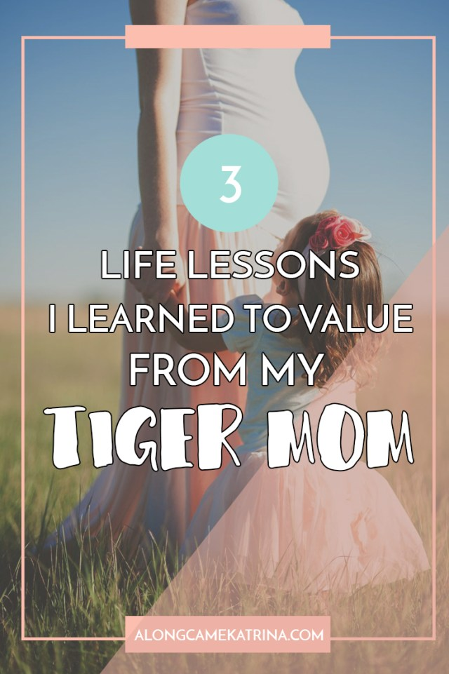 Three LIfe Lessons I Learned To Value From My Tiger Mom
