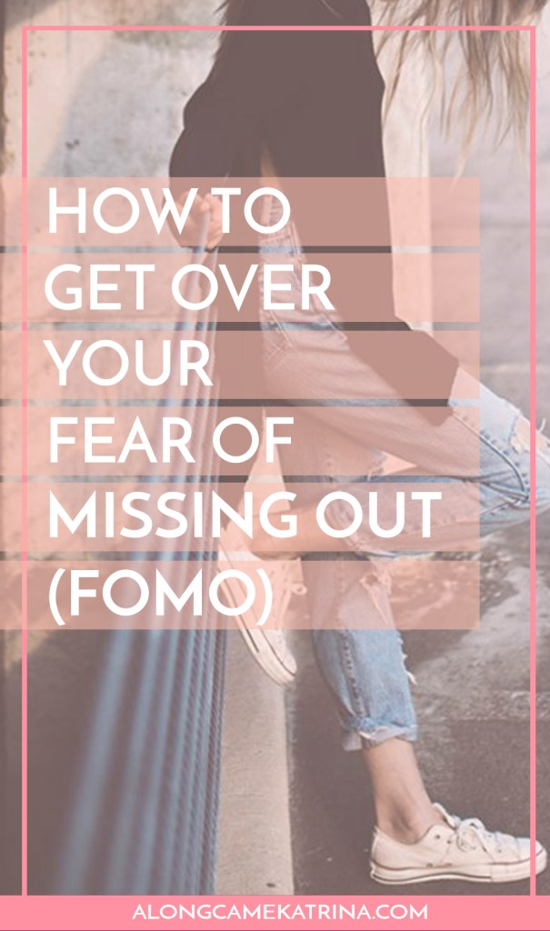 How To Get Over Your Fear of Missing Out (FOMO)