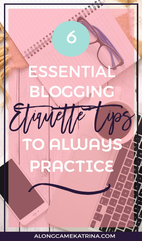 6 Essential Blogging Etiquette Tips To Always Practice