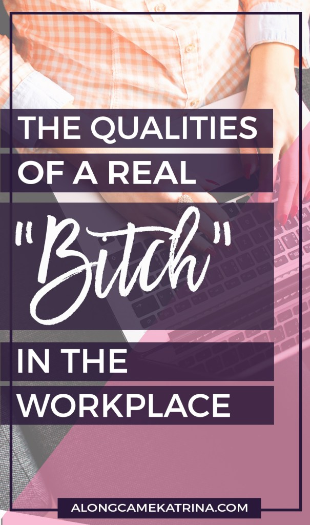 Qualities of a Real Bitch in the Workplace