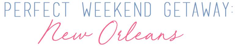 weekend getaway new orleans