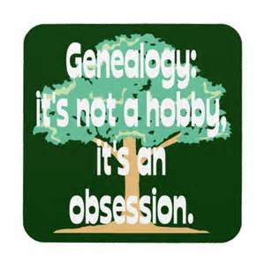 Genealogy Friday: Genealogy is Obsessive