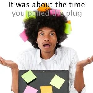 Pull The Plug