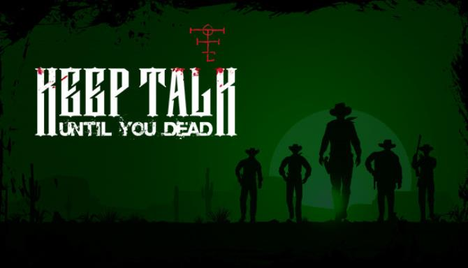 You are currently viewing Keep Talk Until You Dead Free Download