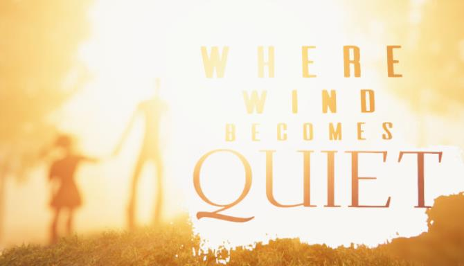 You are currently viewing Where Wind Becomes Quiet Free Download