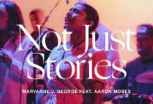 Photo of Mp3 Download: Maryanne J. George – Not Just Stories Ft. Aaron Moses  | TRIBL
