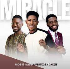 Photo of MP3 Download: Miracle – Moses Bliss Ft Festizie x Chizie (Video / Lyrics)