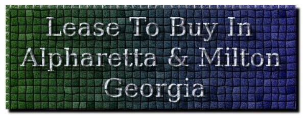 Lease To Buy In Alpharetta Milton Georgia