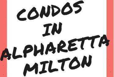 Live In A Condo Alpharetta Milton GA