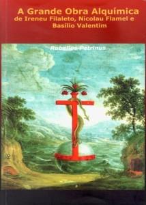 A Grande Obra Alquimica de Irineu Filaleto, Nicolau Flamel e Basilio Valentim - Blog Alquimia Operativa