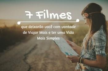 7 Filmes que deixarão você com vontade de Viajar Mais e ter uma Vida Mais Simples